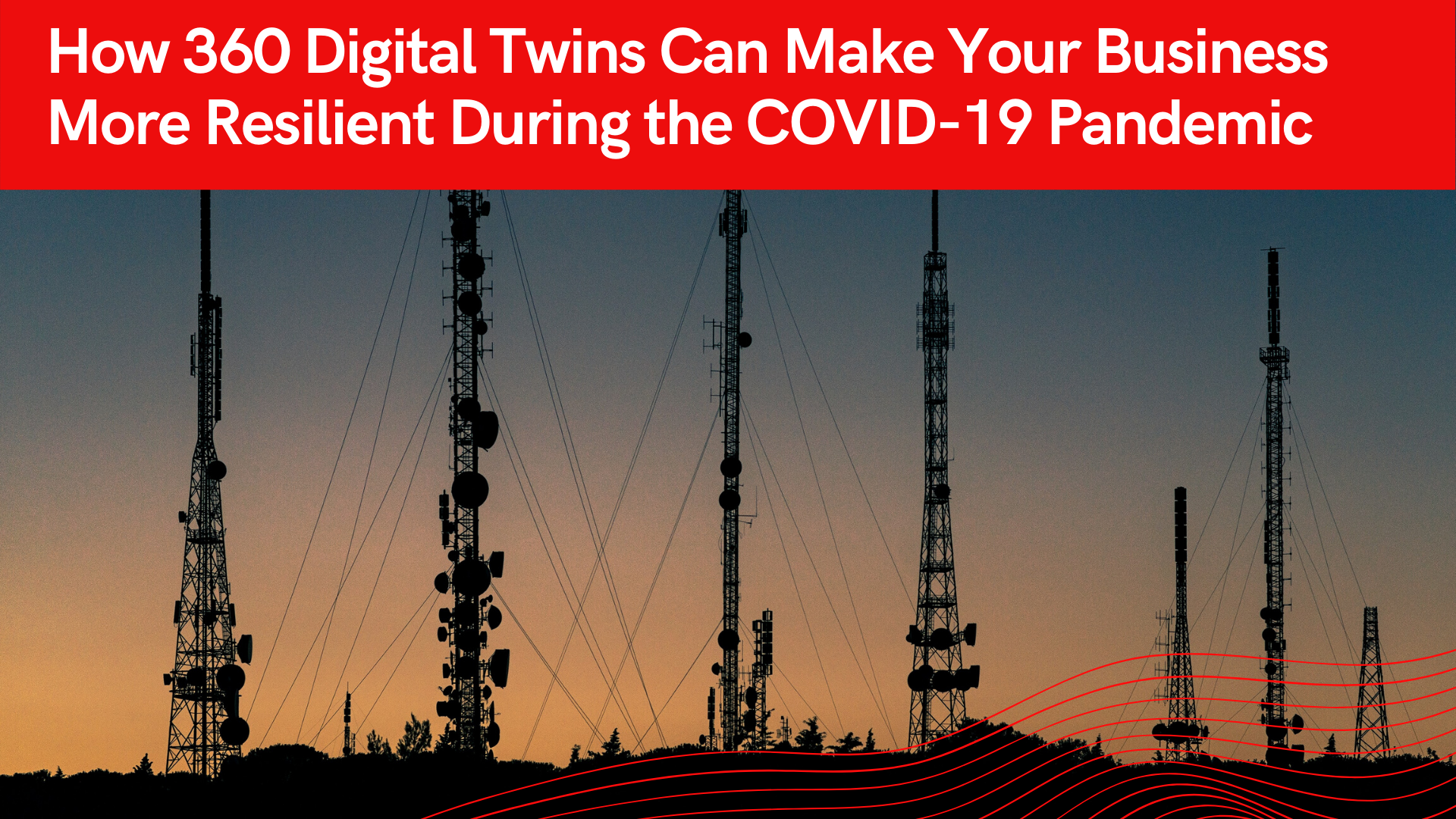 How 360 Digital Twins Can Make Your Business More Resilient During the COVID-19 Pandemic